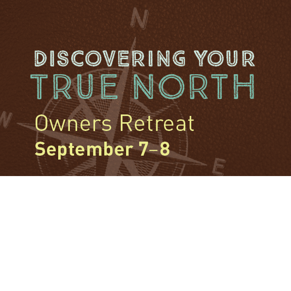 Discovering Your True North: Owners Retreat, September 7-8